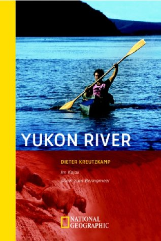 Yukon River: Im Kajak allein zum Beringmeer