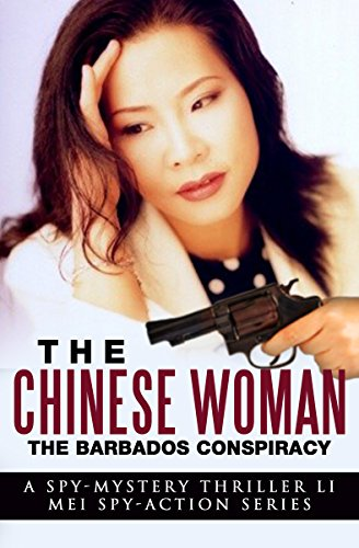 The Chinese Woman: The Barbados Conspiracy: A Spy Mystery Thriller: Li Mei Spy Action Series (The Chinese Woman: Li Mei Spy Action Series Book 1)
