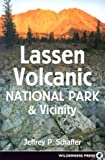 Lassen Volcanic National Park & Vicinity: A Natural History Guide to Lassen Volcanic National Park, Caribou Wilderness, Thousand Lakes Wilderness, Hat Creek Valley, & McArthur-Burney Falls State Park
