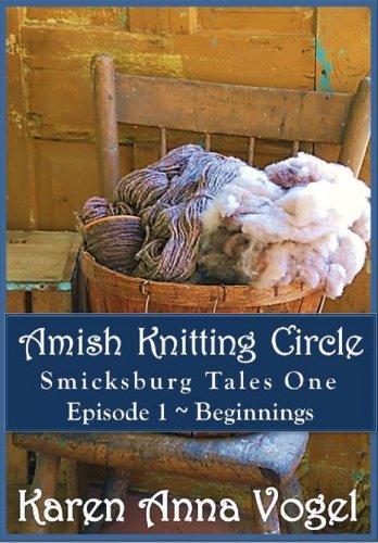 Amish Knitting Circle: Episode 1 ~ Beginnings (A short story serial) by [Vogel, Karen Anna]