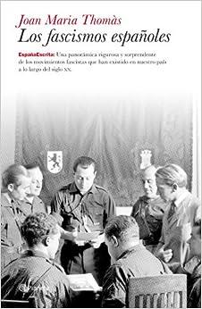 Los Fascismos Españoles: Una Panorámica Rigurosa Y Sorprendente De Los Movimientos Fascistas Que (...) por Joan Maria Thomàs epub