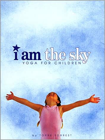 I Am the Sky: Yoga for Children: Torre Forrest ...