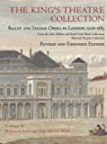 The King's Theatre Collection : Ballet and Italian Opera in London, 1706-1883, Levy, Morris S. and Ward, John Milton, 0976547228