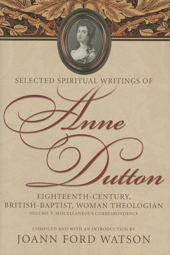 Miscellaneous Correspondence (Selected Spiritual Writings of Anne Dutton: Eighteenth-Century, British, Woman Theologian) by Mercer University Press