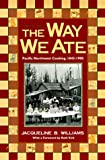 img - for The Way We Ate: Pacific Northwest Cooking, 1843-1900 book / textbook / text book