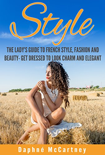 style-the-ladys-guide-to-french-style-fashion-and-beauty-get-dressed-to-look-charm-and-elegant-frenc