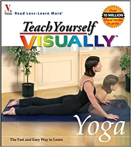 Teach Yourself VISUALLY Yoga (Visual Read Less, Learn More ...