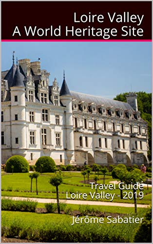 - Loire Valley A World Heritage Site: Travel Guide Loire Valley - 2019