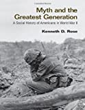 Myth and the Greatest Generation: A Social History of Americans in World War II