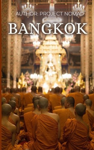 Bangkok: A Travel Guide for Your Perfect Bangkok Adventure!: Written by Local Thai Travel Expert (Bangkok, Thailand Travel Guide, Bangkok Travel Guide, Chiang Mai)
