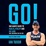 Ian Tudor Go!: The Ultimate Guide to Health, Vitality & Fat Loss | Ian Tudor