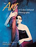 ART OF COLOR INFRARED PHOTOGRAPHY, THE