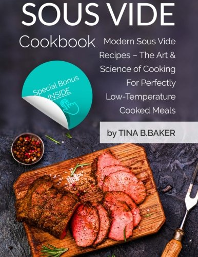 Sous Vide Cookbook: Modern Sous Vide Recipes with Tips and Techniques - The Science of Under Pressure Cooking (Plus Photos, Nutrition Facts) by CreateSpace Independent Publishing Platform