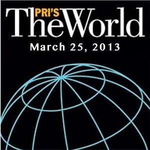 The World, March 25, 2013 Radio/TV Program