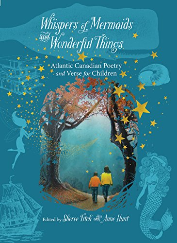 Whispers of Mermaids and Wonderful Things: Children's Poetry and Verse from Atlantic Canada