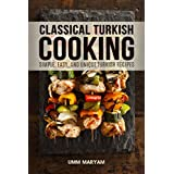 Classical Turkish Cooking: Simple, Easy, and Unique Turkish Recipes (Turkish Cooking, Turkish Cookbook, Turkish Recipes, Turkish Food Book 1)