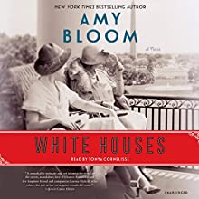White Houses: A Novel Audiobook by Amy Bloom Narrated by Tonya Cornelisse