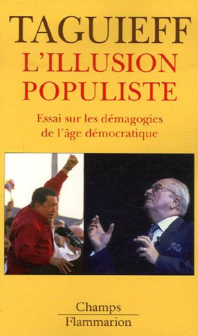 L'illusion populiste : Essai sur les démagogies de l'âge démocratique Poche – 20 mars 2007 Pierre-André Taguieff Flammarion 2081203650 749782081203655