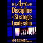 The Art and Discipline of Strategic Leadership | Mike Freedman
