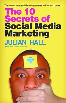 The 10 Secrets of Social Media Marketing by [Hall, Julian]