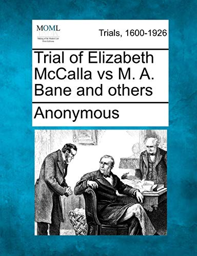 Trial of Elizabeth McCalla vs M. A. Bane and others ()