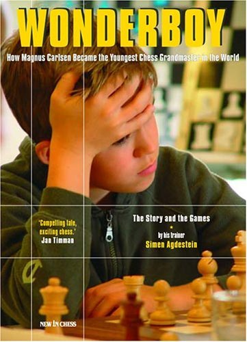 Wonderboy: How Magnus Carlsen Became the Youngest Chess Grandmaster in the World by Simen Agdestein (1-Jan-2007) Paperback
