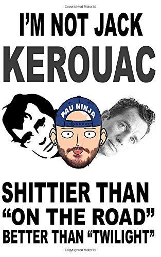 Im not Jack Kerouac: Shittier than