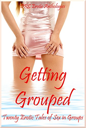 Getting Grouped: Twenty Erotic Tales of Sex in Groups