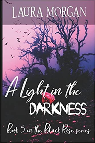 A Light in the Darkness: book 5 in the Black Rose Series (Volume 5