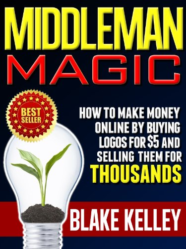 Middleman Magic: How To Make Money Online By Buying Logos For $5 And Selling Them For Thousands!