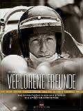 Verlorene Freunde: Das dramatische Leben und Sterben der größten Rennfahrer