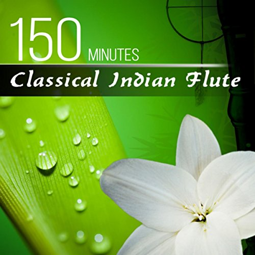 150 Minutes Classical Indian Flute - The Best Timeless Tunes, Massage Music, Therapy Sounds, Yoga Music, Wellness Spa, Deep Meditation