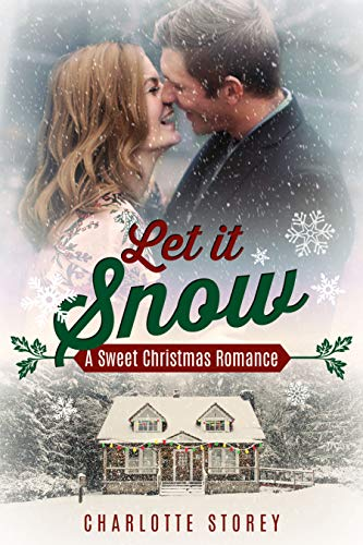 Let It Snow: A Sweet Christmas Romance (Love in Lake Belmont Book 1) by [Storey, Charlotte]