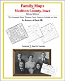 Family Maps of Madison County, Iowa, Deluxe Edition : With Homesteads, Roads, Waterways, Towns, Cemeteries, Railroads, and More, Boyd, Gregory A., 1420313282