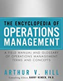 The Encyclopedia of Operations Management: A Field Manual and Glossary of Operations Management Terms and Concepts (FT Press Operations Management)