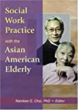 img - for Social Work Practice with the Asian American Elderly book / textbook / text book