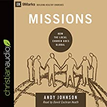 Missions: How the Local Church Goes Global: 9marks Series Audiobook by Andy Johnson Narrated by David Cochran Heath