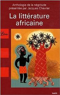 La littérature africaine : Une anthologie du monde noir par Jacques Chevrier