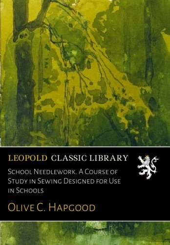 Read Online School Needlework. A Course of Study in Sewing Designed for Use in Schools pdf
