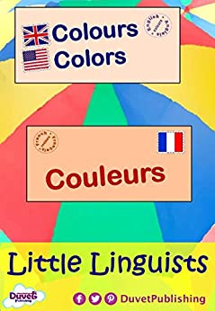 Colours / Colors / Couleurs: Little Linguists: English / French, Anglais / Français (English Edition) de [Publishing, Duvet]