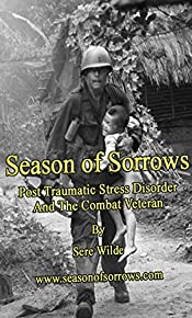 Season Of Sorrows: Post Traumatic Stress Disorder And The Combat Veteran