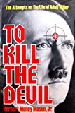 img - for To Kill the Devil: The Attempts on the Life of Adolf Hitler book / textbook / text book