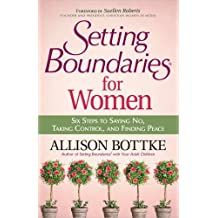 Setting Boundaries® for Women: Six Steps to Saying No, Taking Control, and Finding Peace