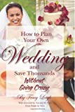 How to Plan Your Own Wedding and Save Thousands - Without Going Crazy