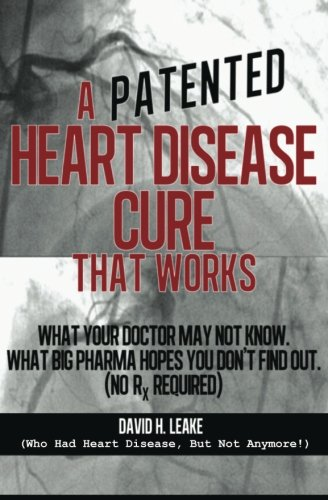 Download A (Patented) Heart Disease Cure That Works!: What Your Doctor May Not Know. What Big Pharma Hopes You Don't Find Out. PDF
