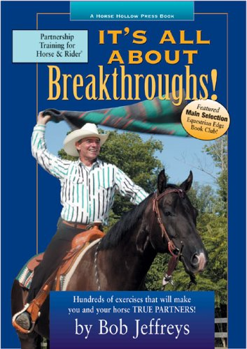 Its All About Breakthroughs!: Hundreds of Exercises that Will Make You and Your Horse True Partners! Bob Jeffreys