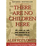 [THERE ARE NO CHILDREN HERE: THE STORY OF TWO BOYS GROWING UP IN THE OTHER AMERICA] BY Kotlowitz, Alex (Author) Anchor Books (publisher) Paperback