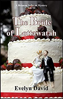 The Bride of Lottawatah (The Brianna Sullivan Mysteries Book 13) by [David, Evelyn]