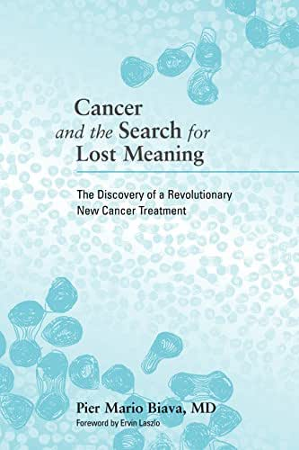 Cancer and the Search for Lost Meaning: The Discovery of a Revolutionary New Cancer Treatment