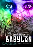 Screwing Up Babylon (Screwing Up Times Series, Book 2) (The Screwing Up Time Series)